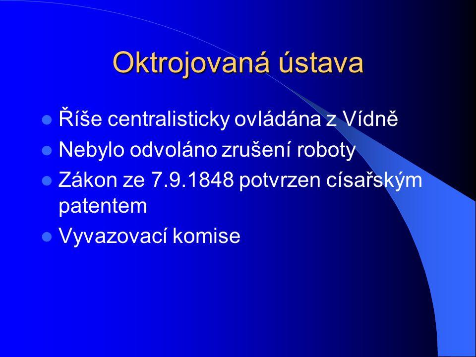 Oktrojovaná ústava  Říše centralisticky ovládána z Vídně  Nebylo odvoláno zrušení roboty  Zákon ze 7.9.1848 potvrzen císařským patentem  Vyvazovac