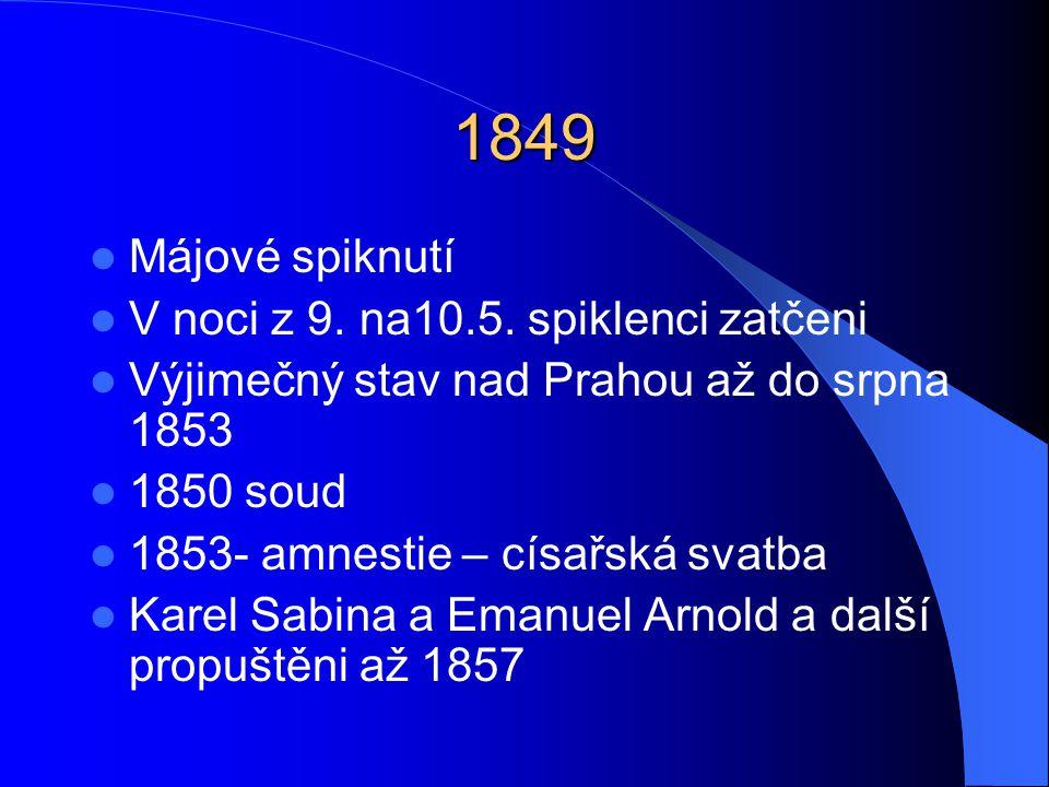 1849  Májové spiknutí  V noci z 9. na10.5. spiklenci zatčeni  Výjimečný stav nad Prahou až do srpna 1853  1850 soud  1853- amnestie – císařská sv