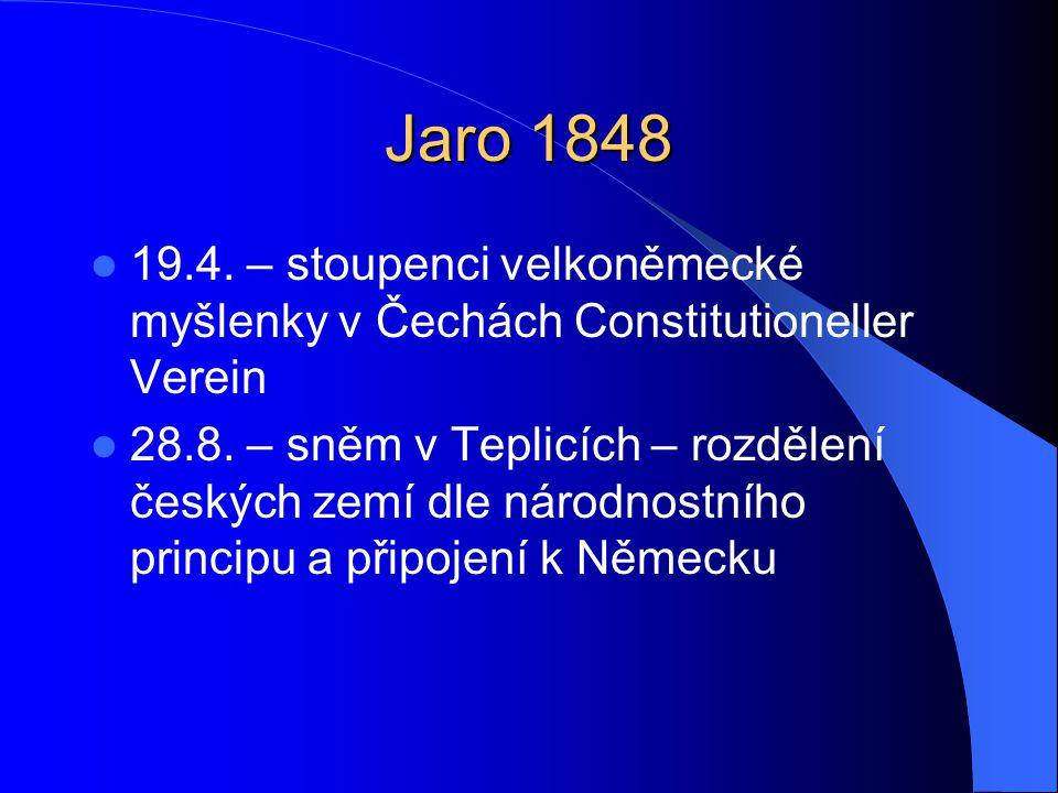Jaro 1848  19.4. – stoupenci velkoněmecké myšlenky v Čechách Constitutioneller Verein  28.8. – sněm v Teplicích – rozdělení českých zemí dle národno