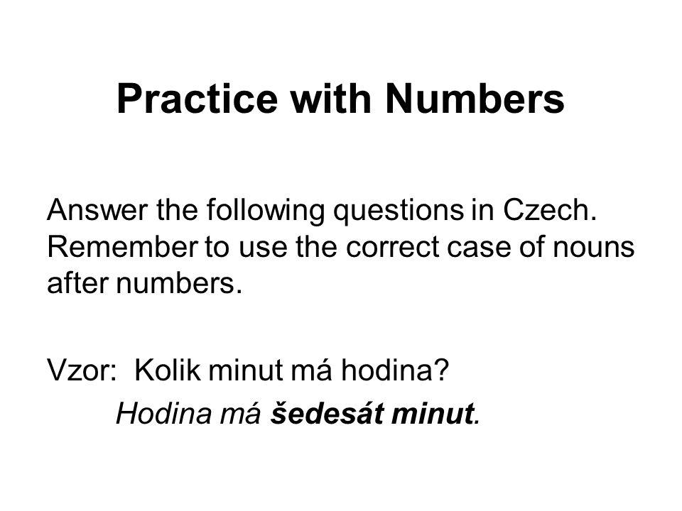 Practice with Numbers 10. Kolik měsíců má rok? Rok má dvanáct měsíců. 11.Kolik prstů máte na nohou?
