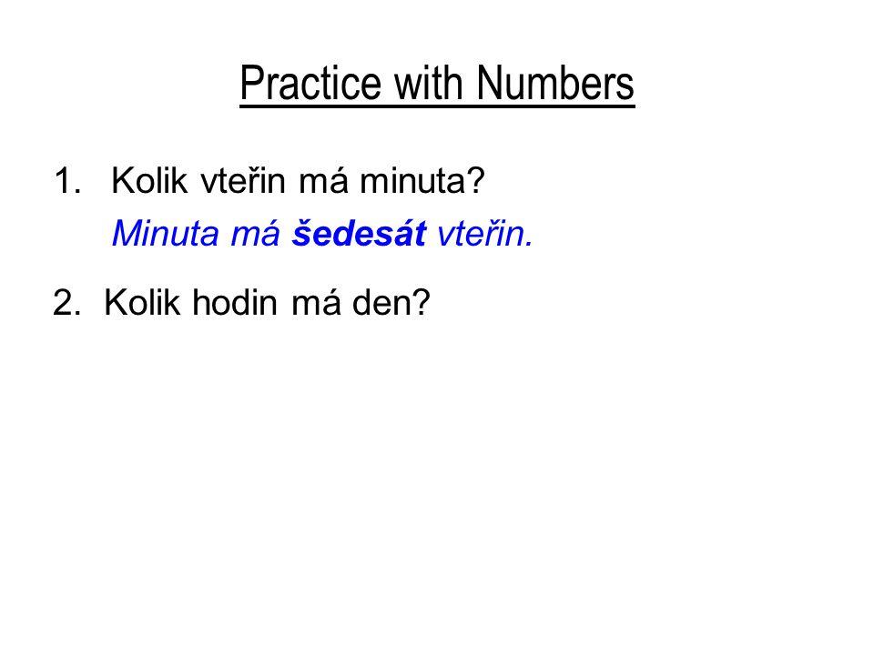 Practice with Numbers 1.Kolik vteřin má minuta.Minuta má šedesát vteřin.
