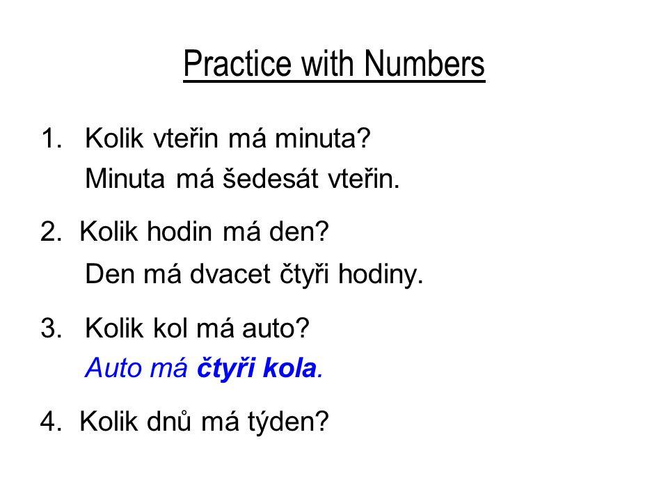 Practice with Numbers 4. Kolik dnů má týden? Týden má sedm dnů. 5. Kolik dnů má měsíc?
