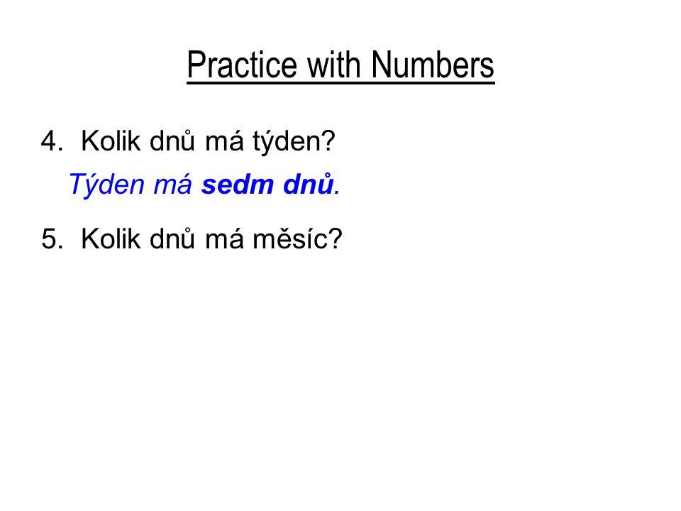 Practice with Numbers 4.Kolik dnů má týden. Týden má sedm dnů.