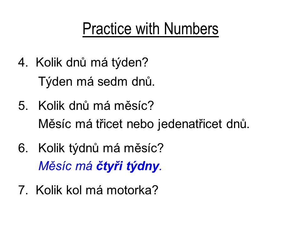 Practice with Numbers 7. Kolik kol má motorka? Motorka má dvě kola. 8.Kolik týdnů má rok?
