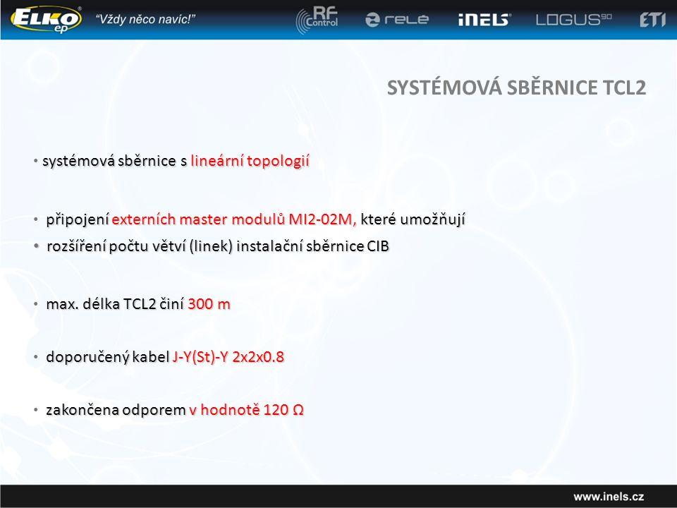 SYSTÉMOVÁ SBĚRNICE TCL2 systémová sběrnice s lineární topologií • systémová sběrnice s lineární topologií připojení externích master modulů MI2-02M, které umožňují • připojení externích master modulů MI2-02M, které umožňují • rozšíření počtu větví (linek) instalační sběrnice CIB max.