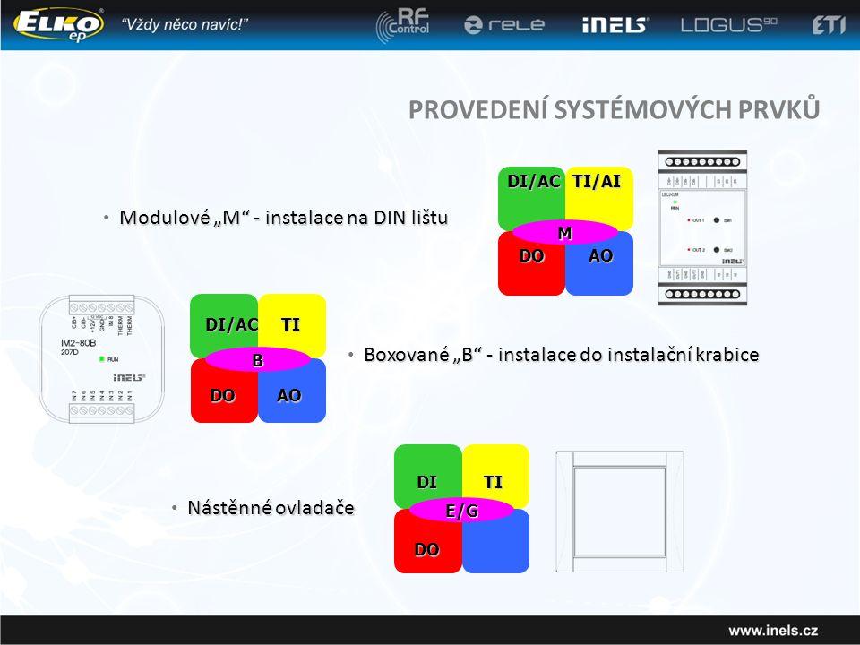 """PROVEDENÍ SYSTÉMOVÝCH PRVKŮ Modulové """"M - instalace na DIN lištu • Modulové """"M - instalace na DIN lištu M DI/ACTI/AI DOAO Boxované """"B - instalace do instalační krabice • Boxované """"B - instalace do instalační krabice B DI/ACTI DOAO Nástěnné ovladače • Nástěnné ovladače E/G DITI DO"""