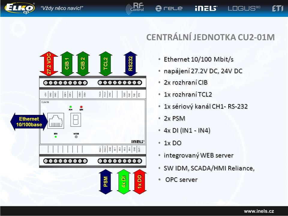 CENTRÁLNÍ JEDNOTKA CU2-01M Ethernet 10/100base 27.2 VDC CIB 1 CIB 2 TCL2RS232 PSM 4x DI 1x DO Ethernet 10/100 Mbit/s • Ethernet 10/100 Mbit/s napájení 27.2V DC, 24V DC • napájení 27.2V DC, 24V DC 2x rozhraní CIB • 2x rozhraní CIB 1x rozhraní TCL2 • 1x rozhraní TCL2 1x sériový kanál CH1- RS-232 • 1x sériový kanál CH1- RS-232 2x PSM • 2x PSM 4x DI (IN1 - IN4) • 4x DI (IN1 - IN4) 1x DO • 1x DO integrovaný WEB server • integrovaný WEB server SW IDM, SCADA/HMI Reliance, • SW IDM, SCADA/HMI Reliance, • OPC server