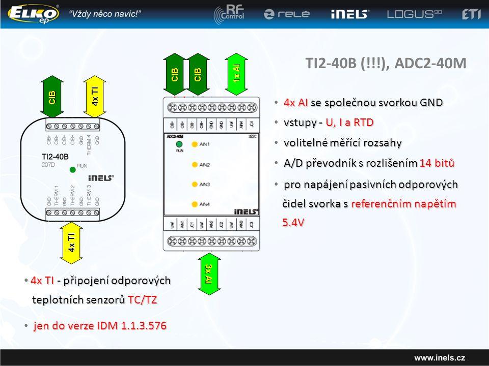 TI2-40B (!!!), ADC2-40M • 4x TI - připojení odporových teplotních senzorů TC/TZ teplotních senzorů TC/TZ CIB 4x TI CIBCIB 3x AI 1x AI 4x AI se společnou svorkou GND • 4x AI se společnou svorkou GND vstupy - U, I a RTD • vstupy - U, I a RTD volitelné měřící rozsahy • volitelné měřící rozsahy A/D převodník s rozlišením 14 bitů • A/D převodník s rozlišením 14 bitů pro napájení pasivních odporových čidel svorka s referenčním napětím 5.4V • pro napájení pasivních odporových čidel svorka s referenčním napětím 5.4V jen do verze IDM 1.1.3.576 • jen do verze IDM 1.1.3.576