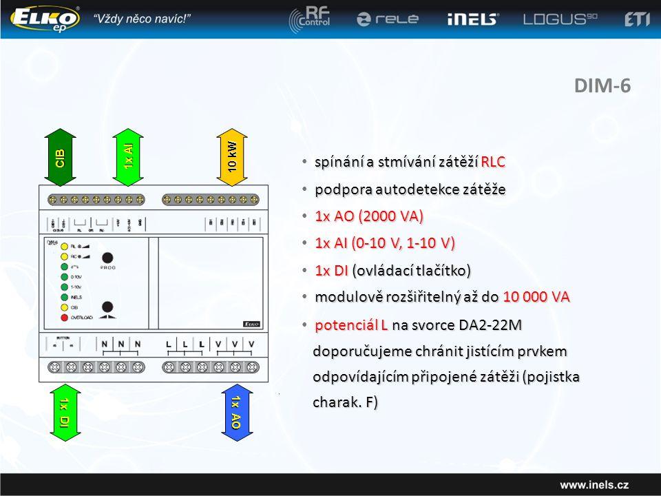 DIM-6 spínání a stmívání zátěží RLC • spínání a stmívání zátěží RLC 1x AO (2000 VA) • 1x AO (2000 VA) 1x AI (0-10 V, 1-10 V) • 1x AI (0-10 V, 1-10 V) 1x DI (ovládací tlačítko) • 1x DI (ovládací tlačítko) modulově rozšiřitelný až do 10 000 VA • modulově rozšiřitelný až do 10 000 VA CIB 1x AO 1x AI 1x DI 10 kW podpora autodetekce zátěže • podpora autodetekce zátěže potenciál L na svorce DA2-22M • potenciál L na svorce DA2-22M doporučujeme chránit jistícím prvkem odpovídajícím připojené zátěži (pojistka charak.