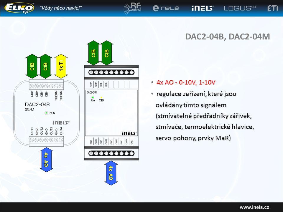 DAC2-04B, DAC2-04M 4x AO - 0-10V, 1-10V • 4x AO - 0-10V, 1-10V regulace zařízení, které jsou • regulace zařízení, které jsou ovládány tímto signálem ovládány tímto signálem (stmívatelné předřadníky zářivek, stmívače, termoelektrické hlavice, (stmívatelné předřadníky zářivek, stmívače, termoelektrické hlavice, servo pohony, prvky MaR) servo pohony, prvky MaR) CIBCIB 4x AO 1x TI CIBCIB 4x AO