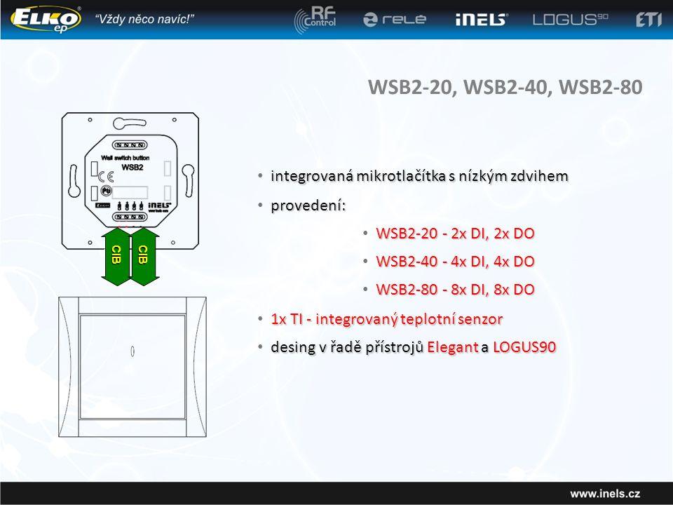 WSB2-20, WSB2-40, WSB2-80 integrovaná mikrotlačítka s nízkým zdvihem • integrovaná mikrotlačítka s nízkým zdvihem provedení: • provedení: CIBCIB WSB2-20 - 2x DI, 2x DO • WSB2-20 - 2x DI, 2x DO WSB2-40 - 4x DI, 4x DO • WSB2-40 - 4x DI, 4x DO WSB2-80 - 8x DI, 8x DO • WSB2-80 - 8x DI, 8x DO 1x TI - integrovaný teplotní senzor • 1x TI - integrovaný teplotní senzor desing v řadě přístrojů Elegant a LOGUS90 • desing v řadě přístrojů Elegant a LOGUS90