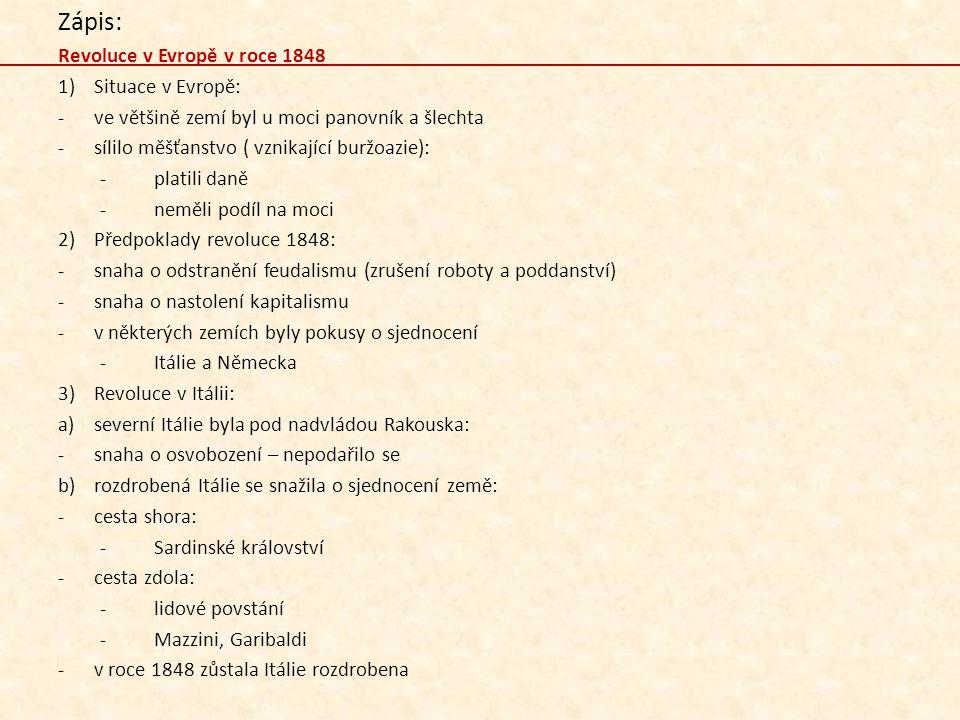 Zápis: Revoluce v Evropě v roce 1848 1)Situace v Evropě: -ve většině zemí byl u moci panovník a šlechta -sílilo měšťanstvo ( vznikající buržoazie): -p