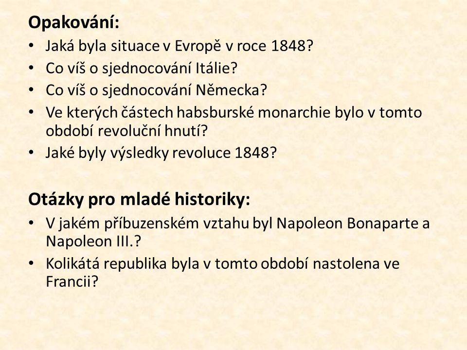 Opakování: • Jaká byla situace v Evropě v roce 1848? • Co víš o sjednocování Itálie? • Co víš o sjednocování Německa? • Ve kterých částech habsburské