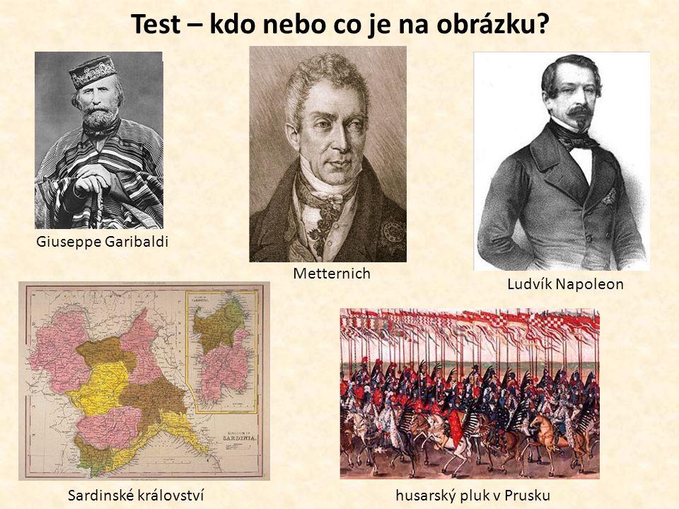 Test – kdo nebo co je na obrázku? Giuseppe Garibaldi Ludvík Napoleon husarský pluk v Prusku Metternich Sardinské království