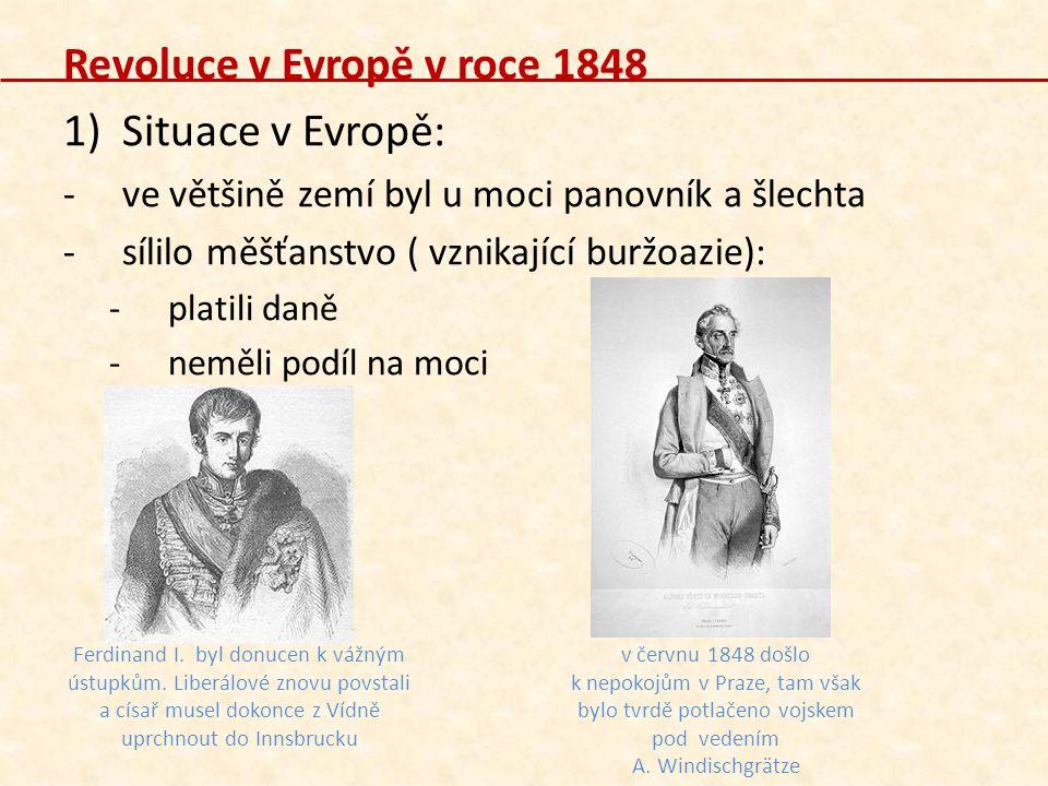 Revoluce v Evropě v roce 1848 1)Situace v Evropě: -ve většině zemí byl u moci panovník a šlechta -sílilo měšťanstvo ( vznikající buržoazie): -platili