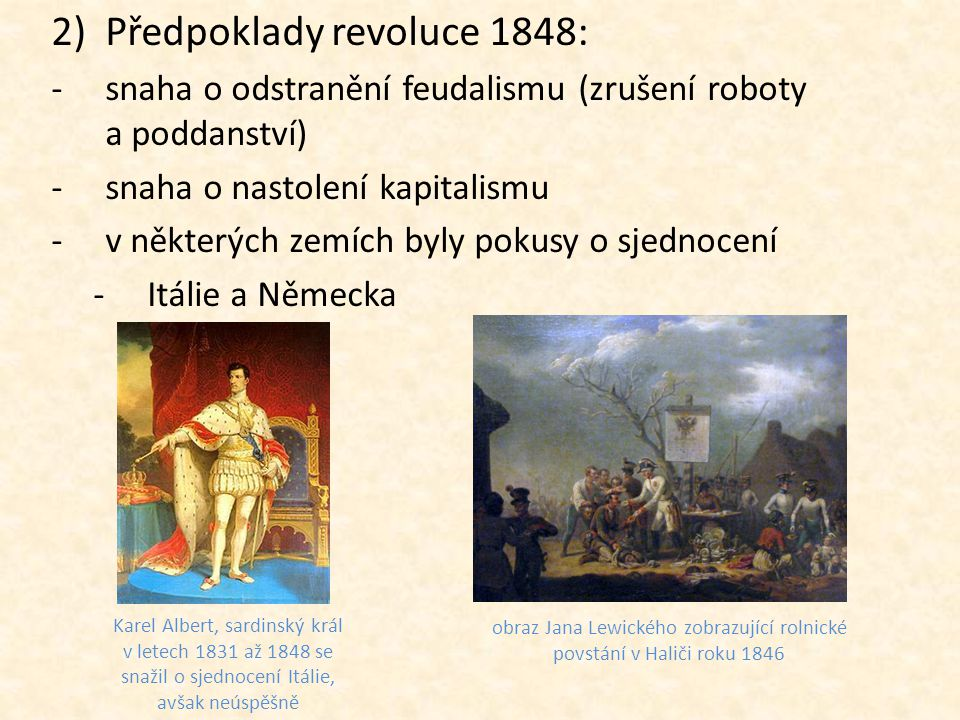 2)Předpoklady revoluce 1848: -snaha o odstranění feudalismu (zrušení roboty a poddanství) -snaha o nastolení kapitalismu -v některých zemích byly poku
