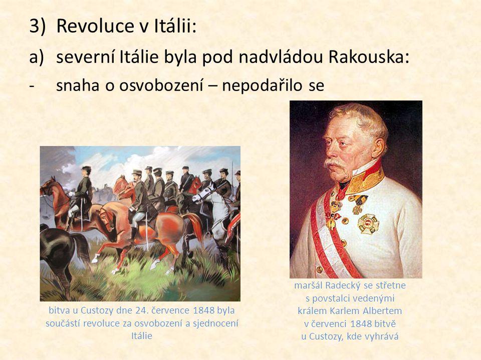 3)Revoluce v Itálii: a)severní Itálie byla pod nadvládou Rakouska : -snaha o osvobození – nepodařilo se bitva u Custozy dne 24. července 1848 byla sou