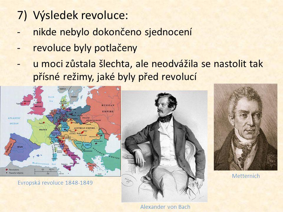 7)Výsledek revoluce: -nikde nebylo dokončeno sjednocení -revoluce byly potlačeny -u moci zůstala šlechta, ale neodvážila se nastolit tak přísné režimy