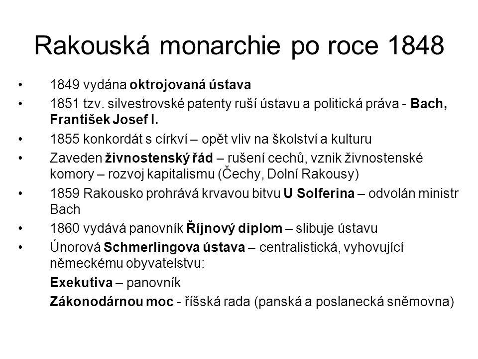 Rakouská monarchie po roce 1848 •1849 vydána oktrojovaná ústava •1851 tzv. silvestrovské patenty ruší ústavu a politická práva - Bach, František Josef