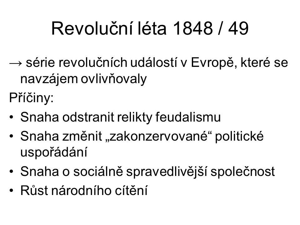 Revoluční léta 1848 / 49 → série revolučních událostí v Evropě, které se navzájem ovlivňovaly Příčiny: •Snaha odstranit relikty feudalismu •Snaha změn