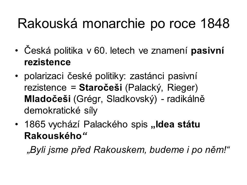 Rakouská monarchie po roce 1848 •Česká politika v 60. letech ve znamení pasivní rezistence •polarizaci české politiky: zastánci pasivní rezistence = S