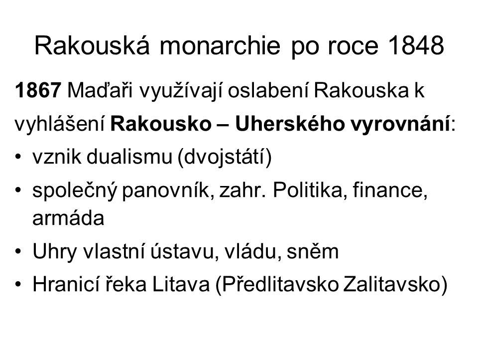 Rakouská monarchie po roce 1848 1867 Maďaři využívají oslabení Rakouska k vyhlášení Rakousko – Uherského vyrovnání: •vznik dualismu (dvojstátí) •spole
