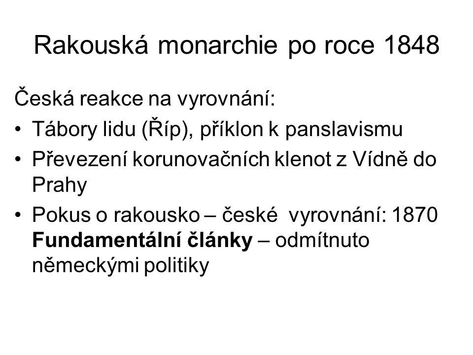 Rakouská monarchie po roce 1848 Česká reakce na vyrovnání: •Tábory lidu (Říp), příklon k panslavismu •Převezení korunovačních klenot z Vídně do Prahy