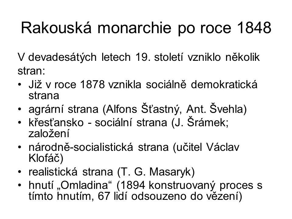 Rakouská monarchie po roce 1848 V devadesátých letech 19. století vzniklo několik stran: •Již v roce 1878 vznikla sociálně demokratická strana •agrárn