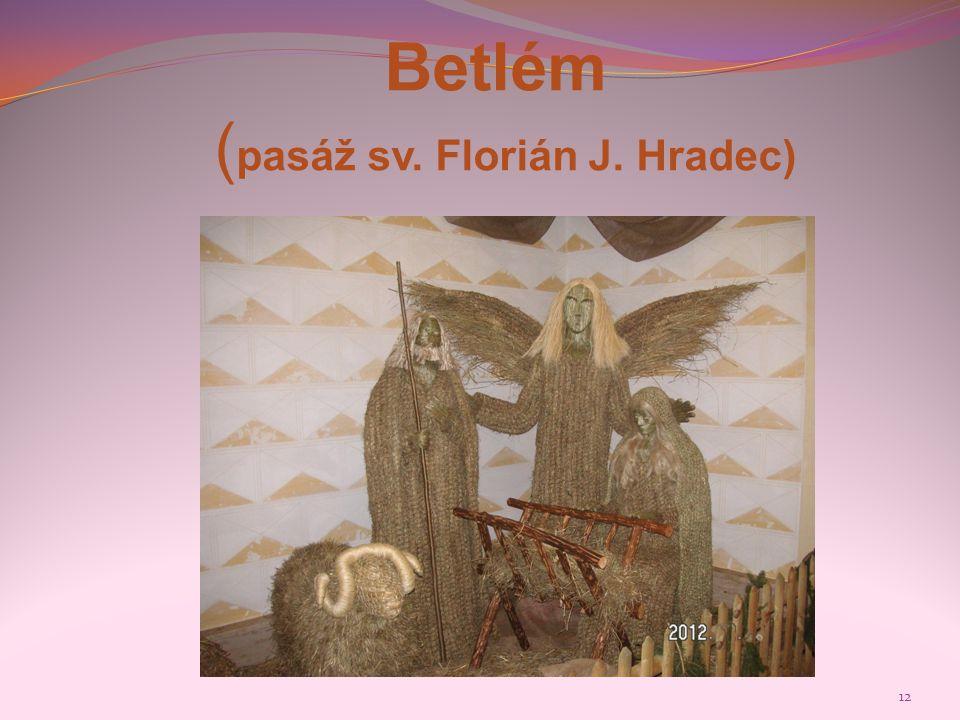 12 Betlém ( pasáž sv. Florián J. Hradec)