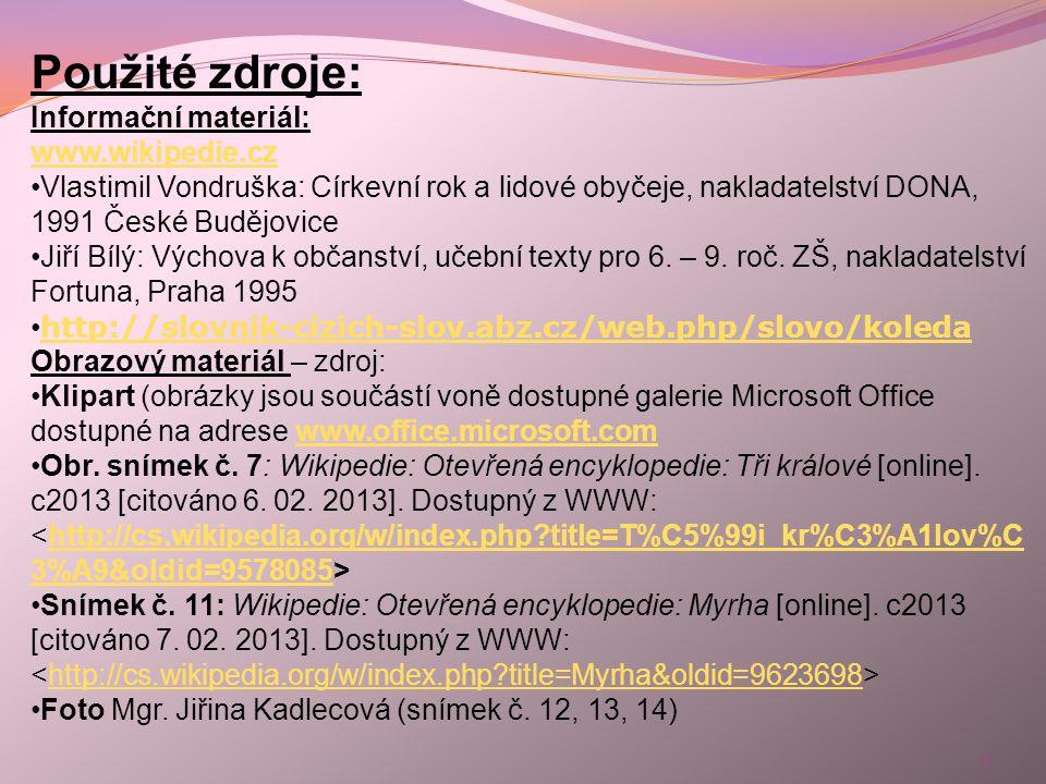 17 Použité zdroje: Informační materiál: www.wikipedie.cz •Vlastimil Vondruška: Církevní rok a lidové obyčeje, nakladatelství DONA, 1991 České Budějovi