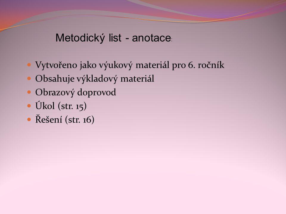 Metodický list - anotace :  Vytvořeno jako výukový materiál pro 6. ročník  Obsahuje výkladový materiál  Obrazový doprovod  Úkol (str. 15)  Řešení