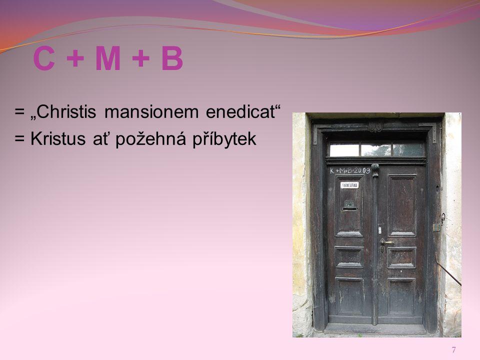 """7 C + M + B = """"Christis mansionem enedicat"""" = Kristus ať požehná příbytek"""