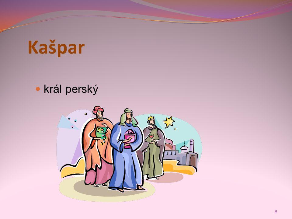 8 Kašpar  král perský