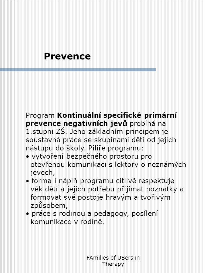 FAmilies of USers in Therapy Prevence Program Kontinuální specifické primární prevence negativních jevů probíhá na 1.stupni ZŠ. Jeho základním princip