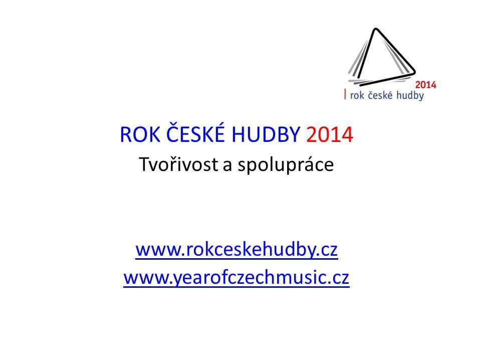 ROK ČESKÉ HUDBY 2014 Tvořivost a spolupráce www.rokceskehudby.cz www.yearofczechmusic.cz