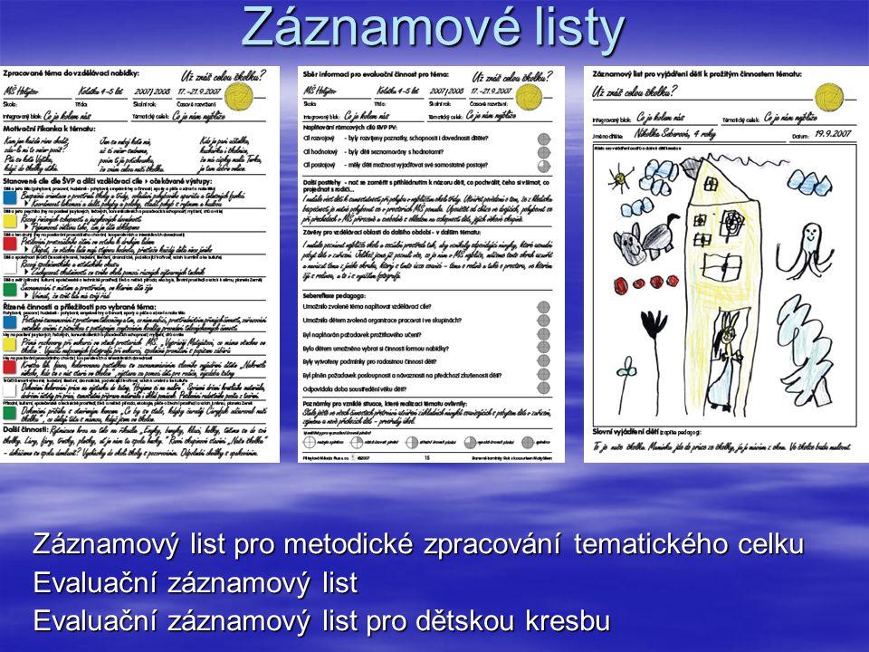 Záznamové listy Záznamový list pro metodické zpracování tematického celku Evaluační záznamový list Evaluační záznamový list pro dětskou kresbu
