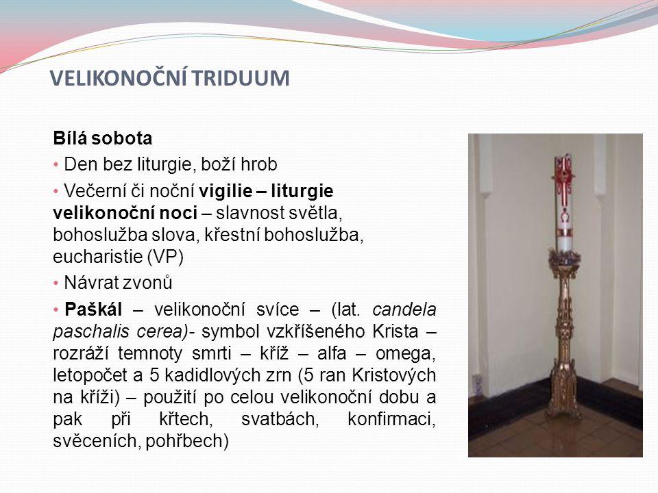 VELIKONOČNÍ TRIDUUM Bílá sobota • Den bez liturgie, boží hrob • Večerní či noční vigilie – liturgie velikonoční noci – slavnost světla, bohoslužba slo