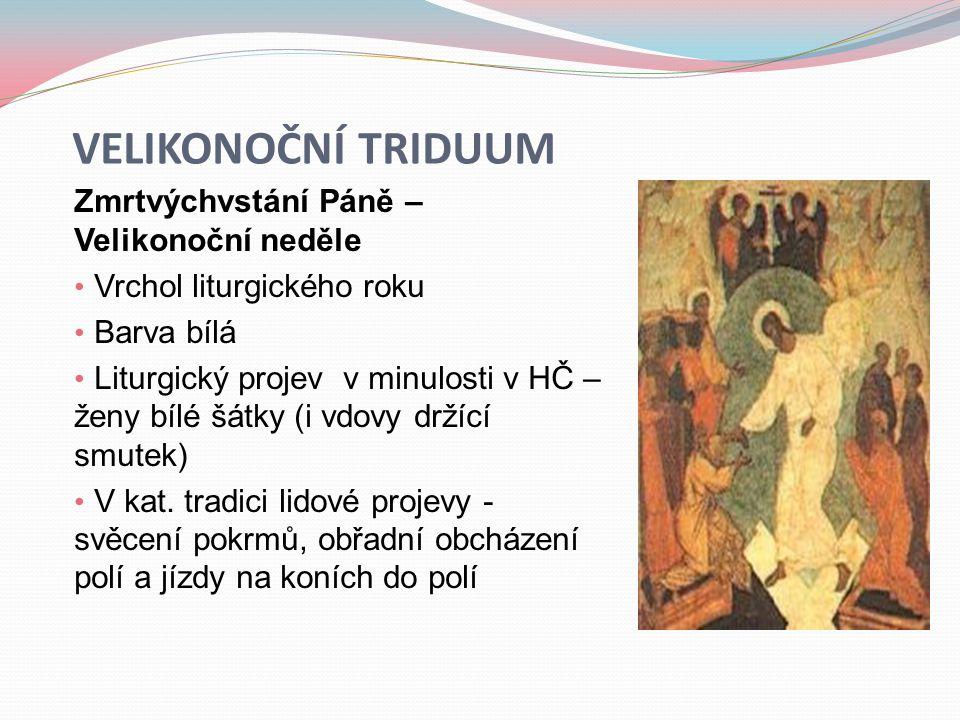 VELIKONOČNÍ TRIDUUM Zmrtvýchvstání Páně – Velikonoční neděle • Vrchol liturgického roku • Barva bílá • Liturgický projev v minulosti v HČ – ženy bílé