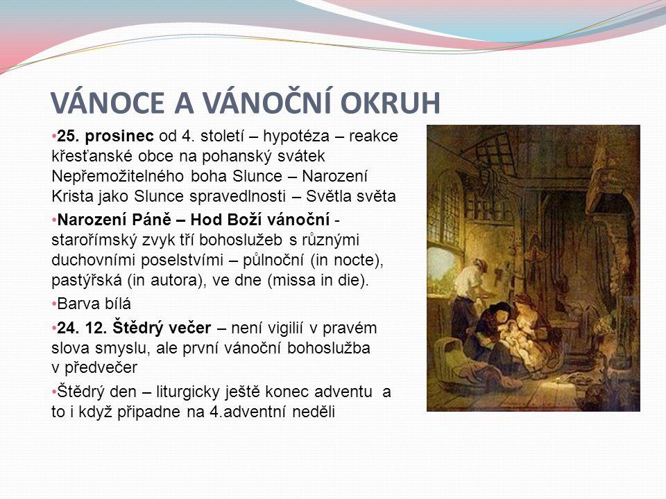 VÁNOCE A VÁNOČNÍ OKRUH • 25. prosinec od 4. století – hypotéza – reakce křesťanské obce na pohanský svátek Nepřemožitelného boha Slunce – Narození Kri