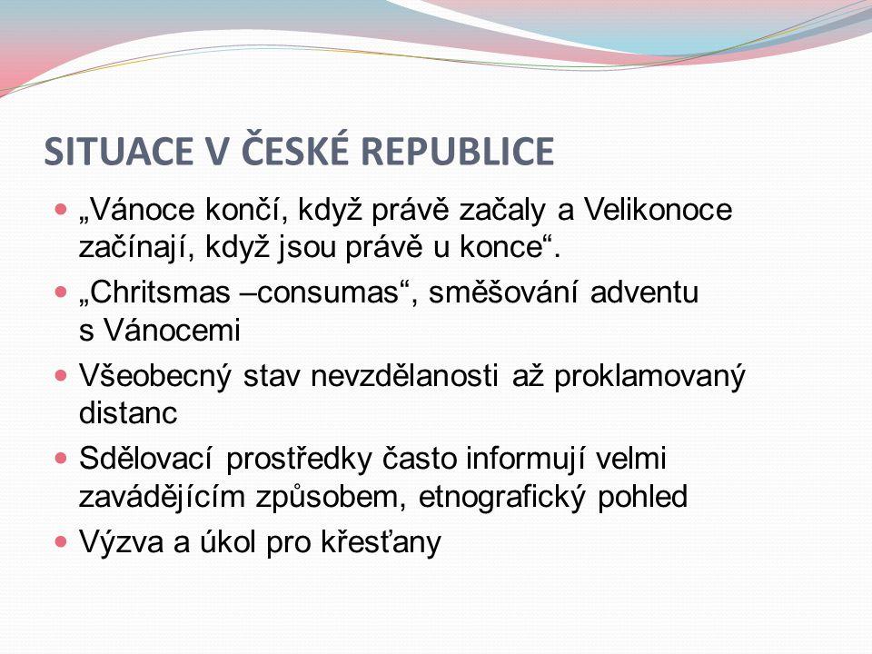 """SITUACE V ČESKÉ REPUBLICE  """"Vánoce končí, když právě začaly a Velikonoce začínají, když jsou právě u konce"""".  """"Chritsmas –consumas"""", směšování adven"""