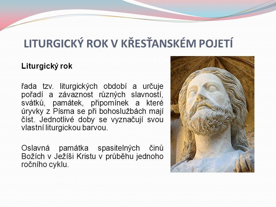 LITURGICKÝ ROK V KŘESŤANSKÉM POJETÍ Liturgický rok řada tzv. liturgických období a určuje pořadí a závaznost různých slavností, svátků, památek, připo