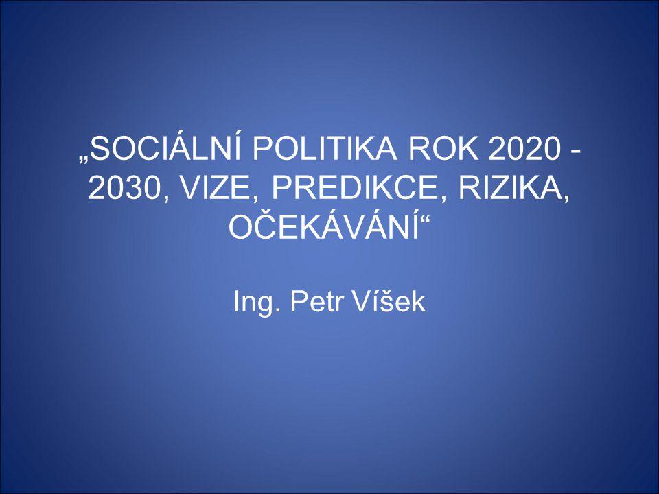 """Ing. Petr Víšek """"SOCIÁLNÍ POLITIKA ROK 2020 - 2030, VIZE, PREDIKCE, RIZIKA, OČEKÁVÁNÍ"""""""