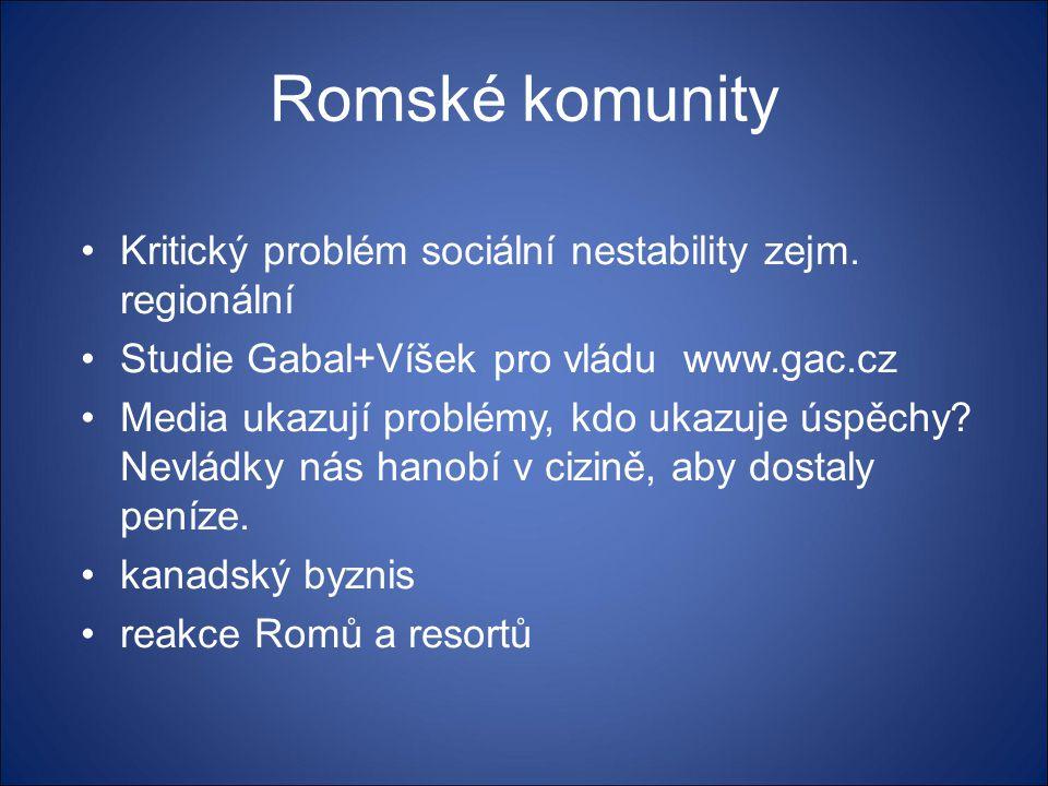 Romské komunity •Kritický problém sociální nestability zejm. regionální •Studie Gabal+Víšek pro vládu www.gac.cz •Media ukazují problémy, kdo ukazuje
