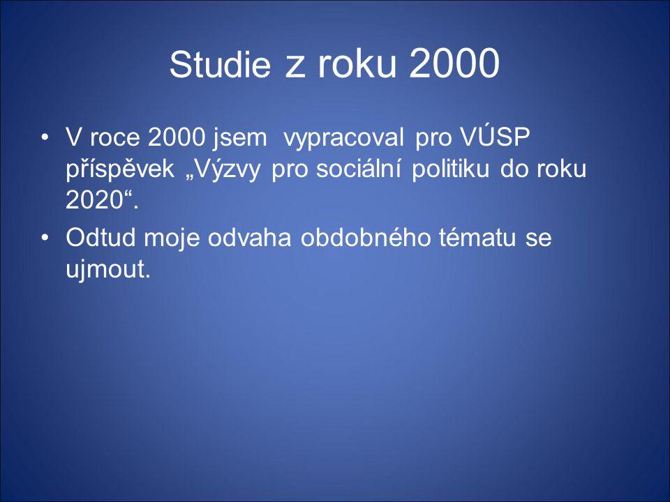 """Studie z roku 2000 •V roce 2000 jsem vypracoval pro VÚSP příspěvek """"Výzvy pro sociální politiku do roku 2020"""". •Odtud moje odvaha obdobného tématu se"""
