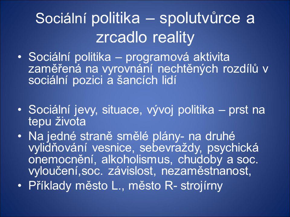 Sociální politika – spolutvůrce a zrcadlo reality •Sociální politika – programová aktivita zaměřená na vyrovnání nechtěných rozdílů v sociální pozici
