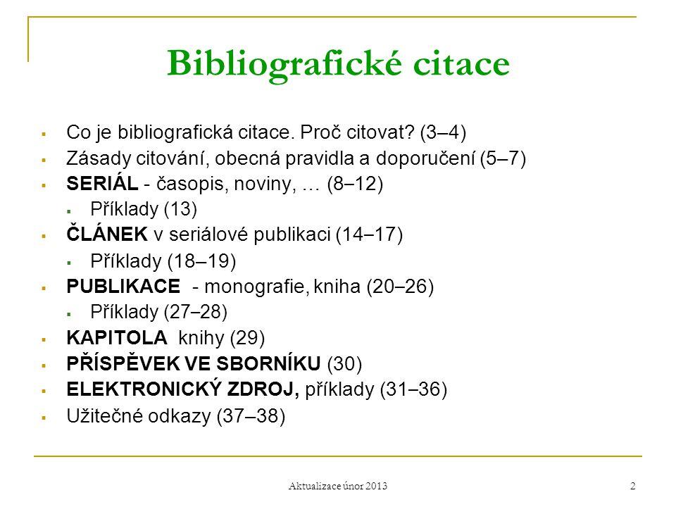 Bibliografické citace  Co je bibliografická citace. Proč citovat? (3–4)  Zásady citování, obecná pravidla a doporučení (5–7)  SERIÁL - časopis, nov