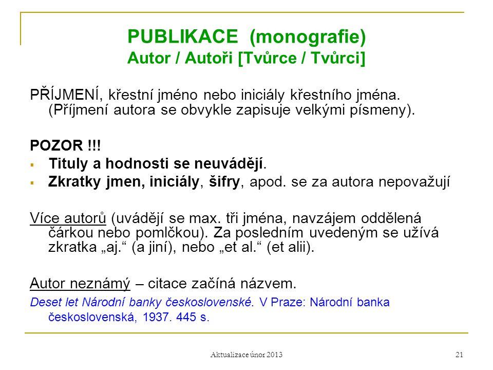 PUBLIKACE (monografie) Autor / Autoři [Tvůrce / Tvůrci] PŘÍJMENÍ, křestní jméno nebo iniciály křestního jména. (Příjmení autora se obvykle zapisuje ve