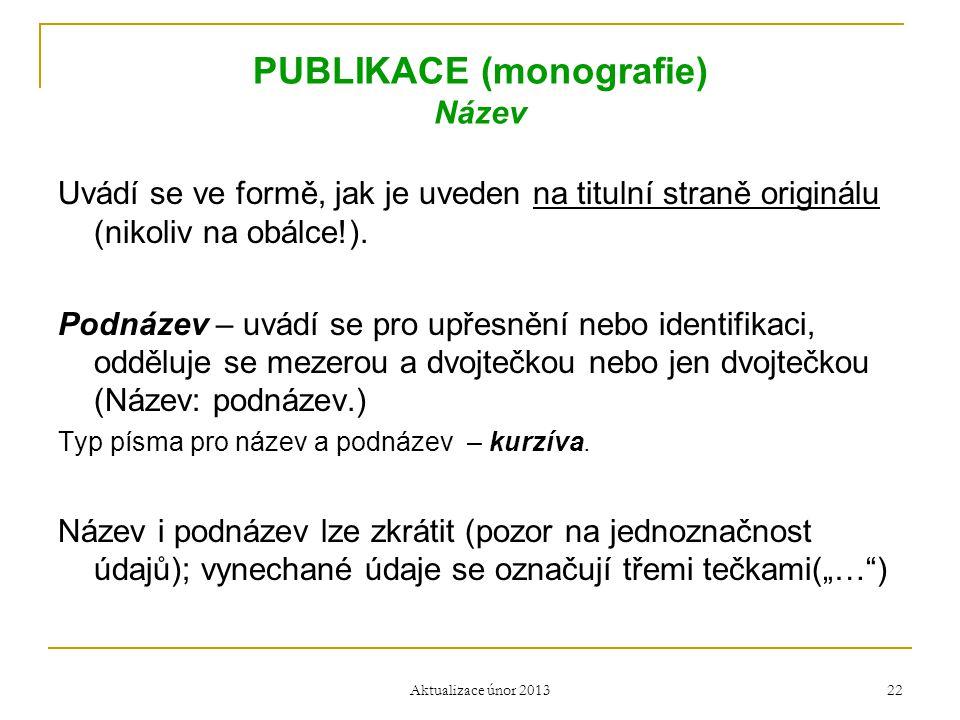 PUBLIKACE (monografie) Název Uvádí se ve formě, jak je uveden na titulní straně originálu (nikoliv na obálce!). Podnázev – uvádí se pro upřesnění nebo