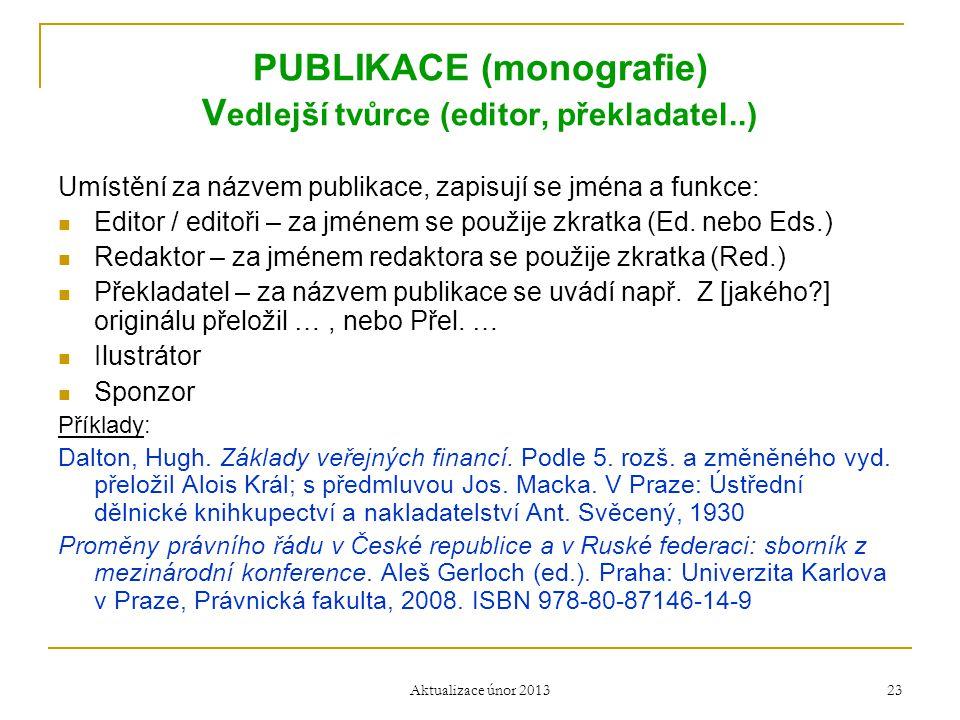 PUBLIKACE (monografie) V edlejší tvůrce (editor, překladatel..) Umístění za názvem publikace, zapisují se jména a funkce:  Editor / editoři – za jmén