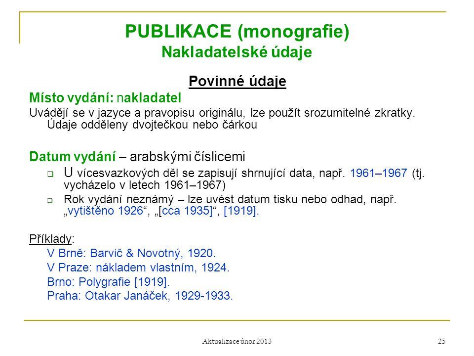 PUBLIKACE (monografie) Nakladatelské údaje Povinné údaje Místo vydání: nakladatel Uvádějí se v jazyce a pravopisu originálu, lze použít srozumitelné z